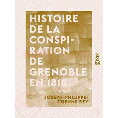 Histoire de la conspiration de Grenoble en 1816 - eBook