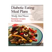 Diabetic Eating Meal Plan: 7 days of health boosting summer goodness for Diabetics - eBook