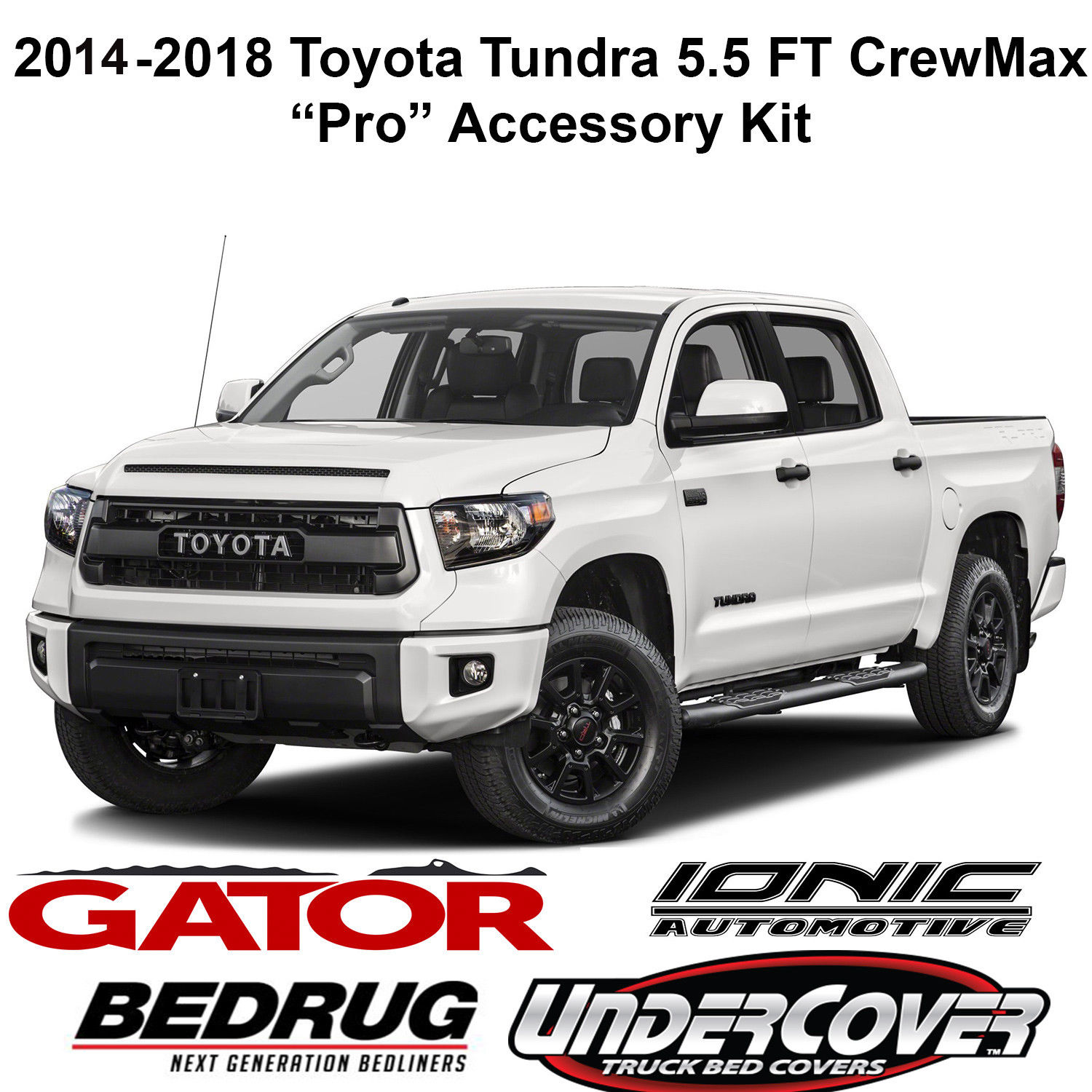 Gator Pro Accessory Kit Fits 2014 2018 Toyota Tundra Crewmax 5 5 Ft Bed No Track Sys Gator Sr1 Roll Up Tonneau Cover Ionic 5 Nerf Bars Bedrug Impact Bed Mat Undercover Swing Case