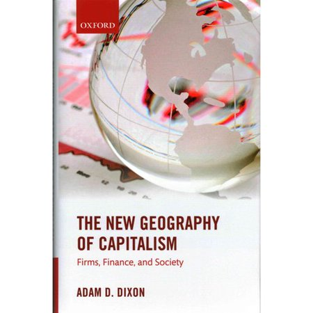 The New Geography Of Capitalism  Firms  Finance  And Society