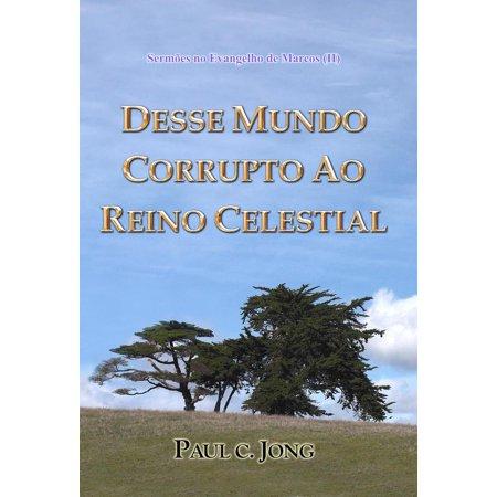 Sermões no Evangelho de Marcos (II) - DESSE MUNDO CORRUPTO AO REINO CELESTIAL - eBook (Halloween No Mundo)