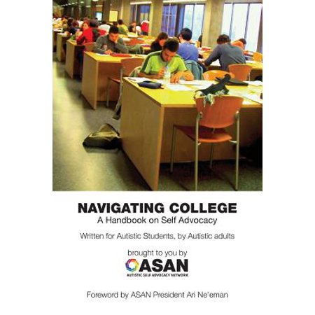 Navigating College : A Handbook on Self Advocacy Written for Autistic Students from Autistic