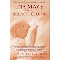 Ina May's Guide to Breastfeeding : From the Nation's Leading Midwife (Paperback)