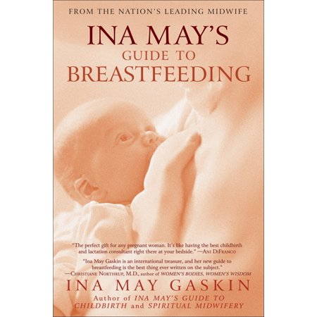 Ina May's Guide to Breastfeeding : From the Nation's Leading - Midwifes Guide