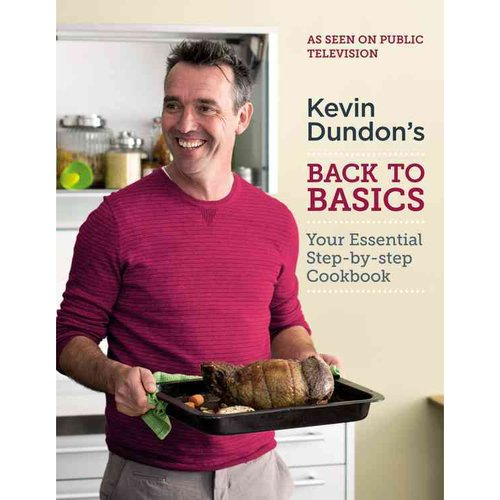 Kevin Dundon's Back to Basics: Your Essential Step-by-Step Cookbook