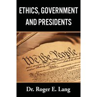 Ethics, Government, and Presidents (Hardcover)