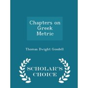 Chapters on Greek Metric - Scholar's Choice Edition
