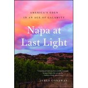 Napa at Last Light : America's Eden in an Age of Calamity