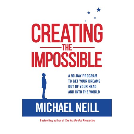 Creating the Impossible : A 90-day Program to Get Your Dreams Out of Your Head and into the World ()