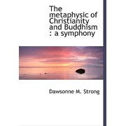 The Metaphysic of Christianity and Buddhism: A Symphony