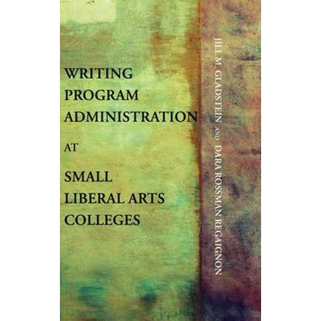 Writing Program Administration at Small Liberal Arts