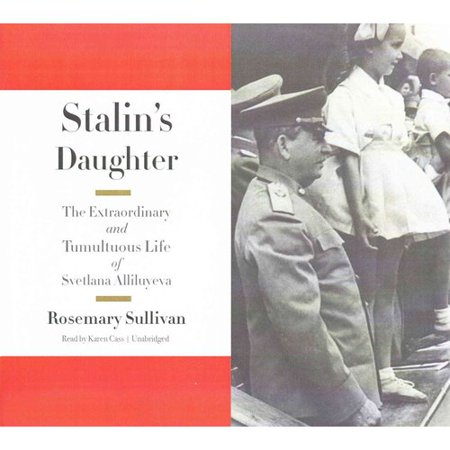 Stalins Daughter  The Extraordinary And Tumultuous Life Of Svetlana Alliluyeva  Library Edition