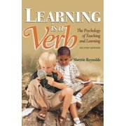 Learning Is a Verb : The Psychology of Teaching and Learning