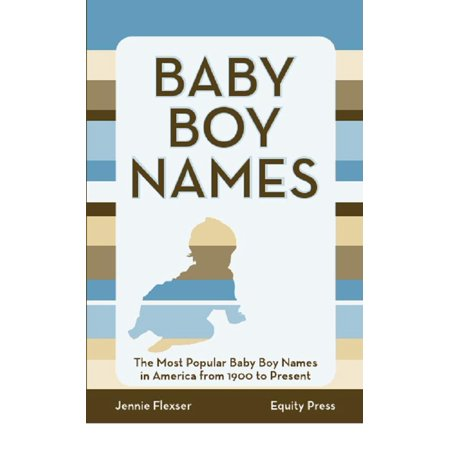Baby Boy Names: The Most Popular Baby Boy Names in America from 1900 to Present - eBook