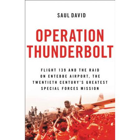 Operation Thunderbolt : Flight 139 and the Raid on Entebbe Airport, the Most Audacious Hostage Rescue Mission in History](History On Halloween)