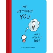 Me Without You, What Would I Do? : A Fill-In Love Journal (Sentimental Boyfriend or Girlfriend Gift, Things I Love About You Journal)