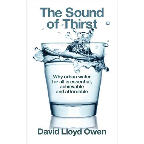 The Sound of Thirst: Why Urban Water for All Is Essential, Achievable and Affordable