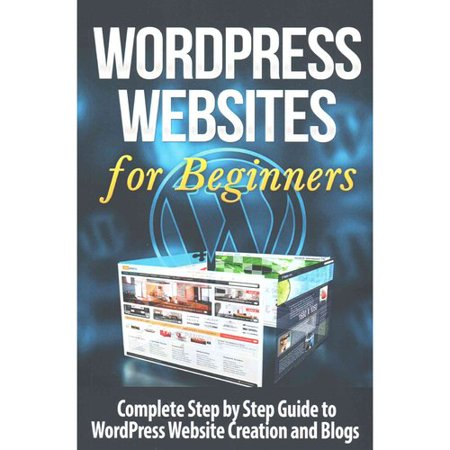 Wordpress Websites  Complete Step By Step Guide To Wordpress Website Creation And Blogs