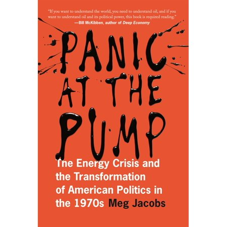 Panic At The Pump   The Energy Crisis And The Transformation Of American Politics In The 1970S
