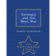 Germany and the Next War - War College Series