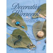 Decorative Wirework : 50+ Ideas for Using Wire to Decorate Your Home, Yourserlf, or Your Favorite Things