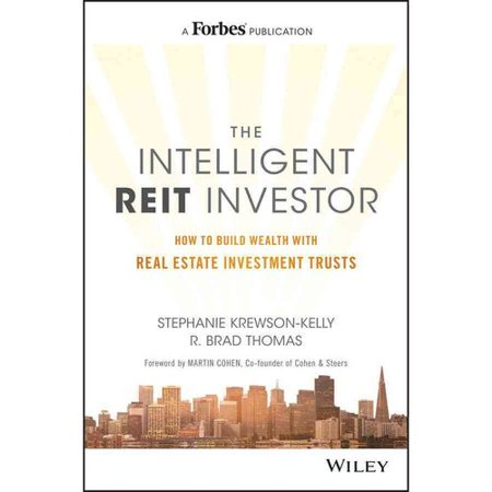 The Intelligent Reit Investor  How To Build Wealth With Real Estate Investment Trusts