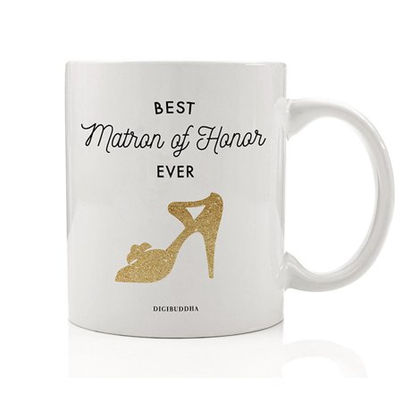 Best Matron of Honor EVER Coffee Mug Gift Idea Engagement Bachelorette Party Wedding Bridal Shower Present for Best Friend Sister BFF Family Member 11 oz Ceramic Beverage Tea Cup Digibuddha