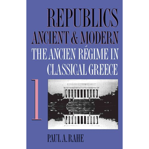 Republics Ancient and Modern, Volume I: The Ancien Regime in Classical Greece