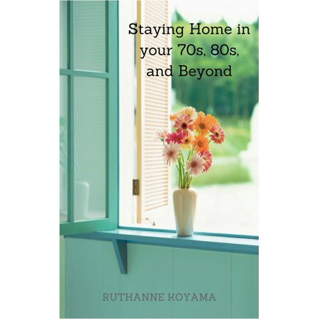 Staying Home In Your 70s, 80s, and beyond - eBook