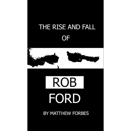 The Rise and Fall of Rob Ford - eBook