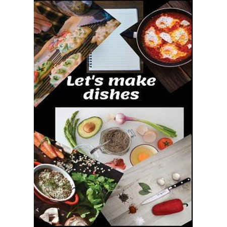 Lets Make Dishes: to Write in, make your custom Cookbook, fill all Your Special Recipes and Notes for different occasions. for Women, Wi (Let's Dish Recipes)