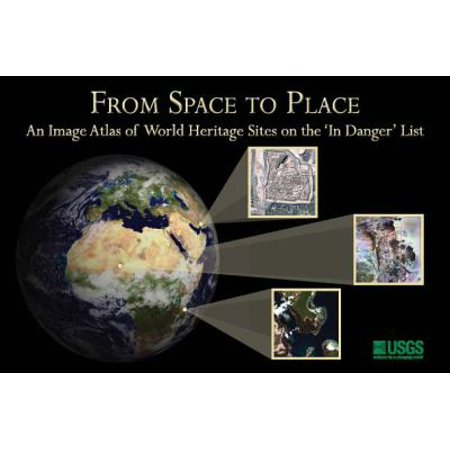 From Space To Place  An Image Atlas Of World Heritage Sites On The In Danger List