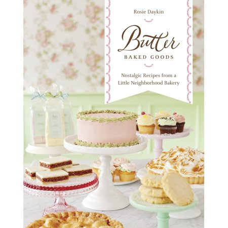 Butter Baked Goods : Nostalgic Recipes From a Little Neighborhood