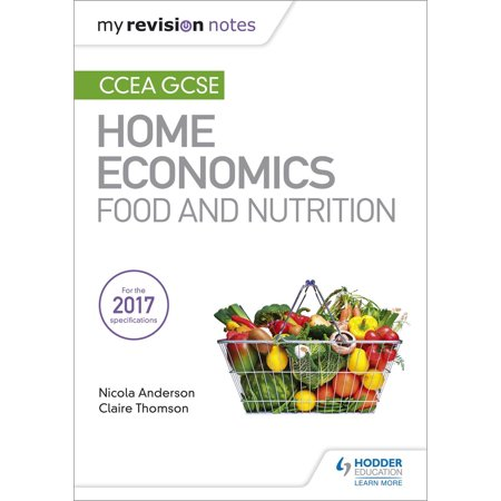 My Revision Notes: CCEA GCSE Home Economics: Food and Nutrition - (Food And Nutrition 1 State Test Review)