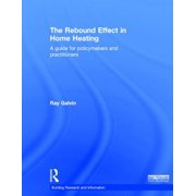 The Rebound Effect in Home Heating : A Guide for Policymakers and Practitioners