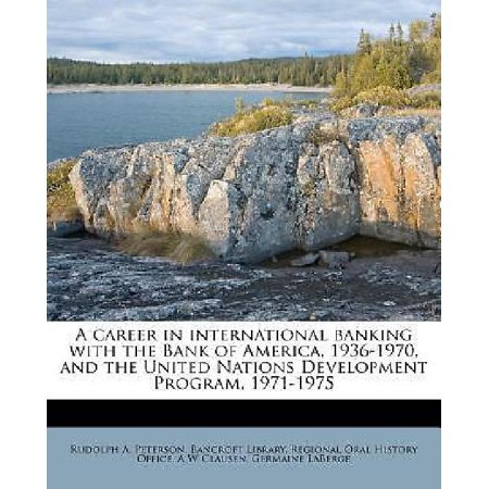 A Career In International Banking With The Bank Of America  1936 1970  And The United Nations Development Program  1971 1975