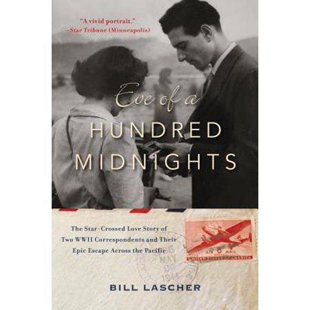 Eve of a Hundred Midnights : The Star-Crossed Love Story of Two World War II Correspondents and Their Epic Escape Across the