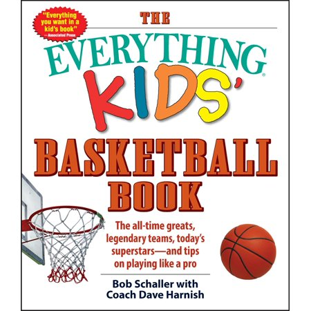 The Everything Kids' Basketball Book : The all-time greats, legendary teams, today's superstars—and tips on playing like a