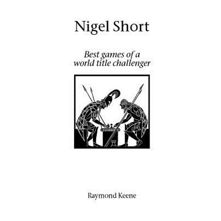 Nigel Short : Best Games of a World Title Challenger