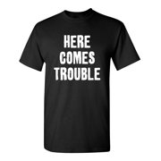 Here Comes Trouble Sarcastic Humor Graphic Novelty Funny T Shirt