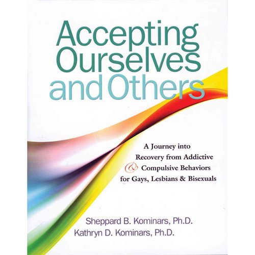 Accepting Ourselves and Others: A Journey Into Recovery from Addictive and Compulsive Behaviors for Gays, Lesbians and Bisexuals