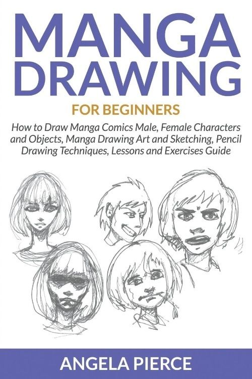 Manga Drawing for Beginners: How to Draw Manga Comics Male, Female Characters and Objects,... by