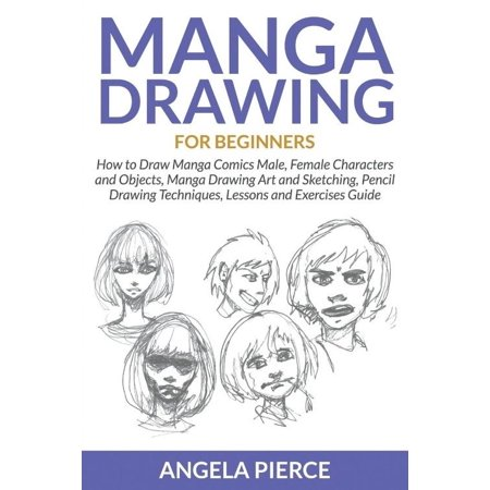 Manga Drawing For Beginners  How To Draw Manga Comics Male  Female Characters And Objects  Manga Drawing Art And Sketching  Pencil Drawing Techniqu