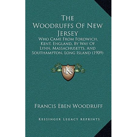 The Woodruffs of New Jersey : Who Came from Fordwich, Kent, England, by Way of Lynn, Massachusetts, and Southampton, Long Island (Train From Long Island To New Jersey)