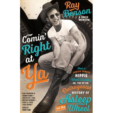 Comin' Right at Ya : How a Jewish Yankee Hippie Went Country, Or, the Often Outrageous History of Asleep at the