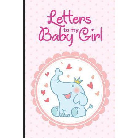 Letters to My Baby Girl: Mother's Day, Love Letter Notebook, Journal to Write in for Women, Mom to Daughter, New Moms, Memory Diary Book