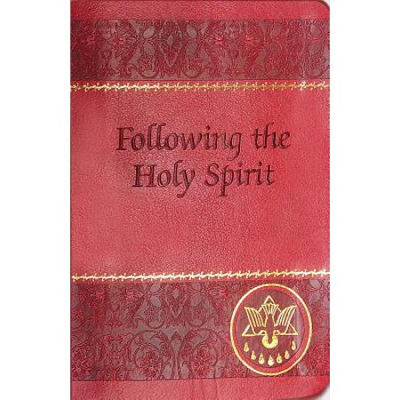 Following the Holy Spirit : Dialogues, Prayers, and Devotions Intended to Help Everyone Know, Love, and Follow the Holy
