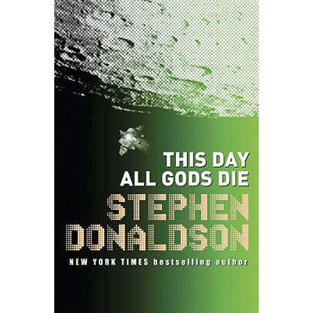 This Day All Gods Die : The Gap Into Ruin. Stephen Donaldson