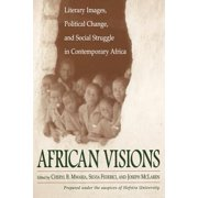 African Visions : Literary Images, Political Change, and Social Struggle in Contemporary Africa