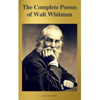 The Complete Poems of Walt Whitman (A to Z Classics) - eBook